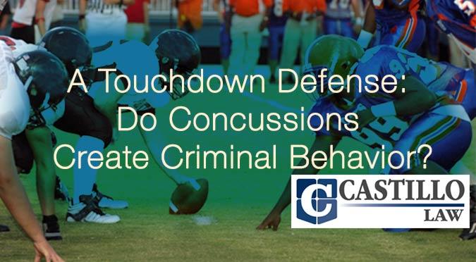 Castillo Law A Touchdown Defense: Do Concussions Create Criminal Behavior?