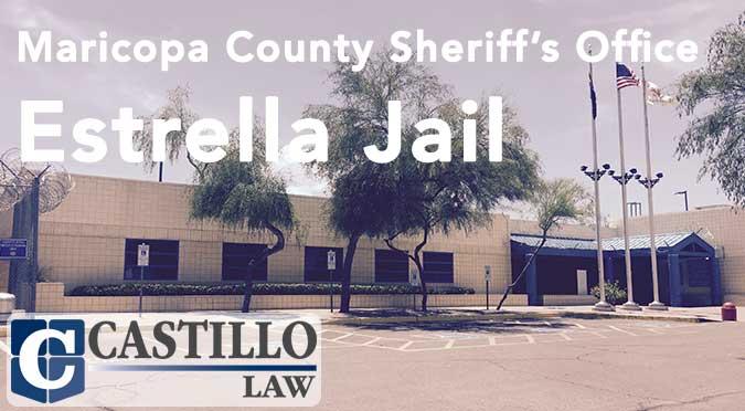 Estrella Jail MCSO Castillo Law AZ & Estrella Jail in Phoenix AZ - Castillo Law